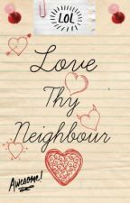 Love Thy Neighbour *editing* by MillionLaughsAMinute
