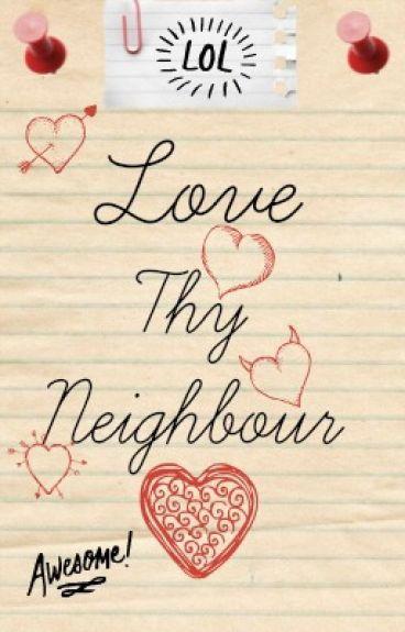 Love Thy Neighbour *editing*