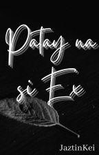 Patay na si EX! by JaztinKei