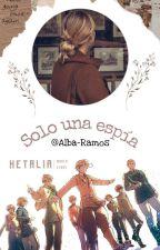 Solo una espía (Hetalia x Lectora) by Alba-Ramos