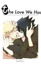 The Love We Had (Sasunaru) by SasuNaru_Zolu_YAOI
