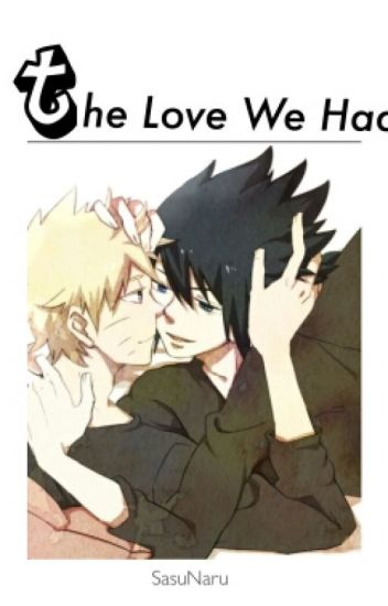 The Love We Had (Sasunaru)