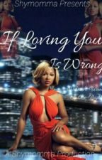If Loving You Is Wrong (ON HOLD) by _shymomma