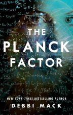 The Planck Factor (#Wattys2016) by DebbiMack