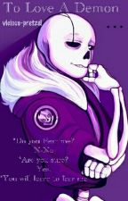 To Love A Demon (Gaster!Sans X Reader) by vicious-pretzel