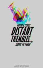 Distant Trembles {Sequel to Taken} by XxreadabookxX