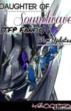 Daughter of Soundwave (TFP Fanfic) SLOW UPDATES by KeshaOrGTFO