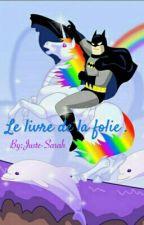 Le livre de la folie . by Juste-Sarah
