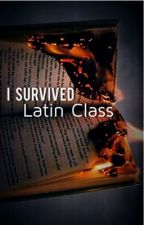 I Survived: Latin Class [ #Wattys2016 ] by Lone-Archer