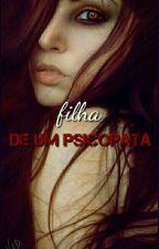 Filha De Um Psicopata by Arlequina_indelicada