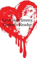 Love Sick Jimmy Casket x Reader (Probably discontinued) by candyloverpup