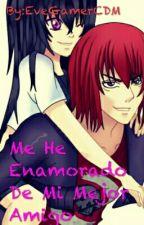Me He Enamorado De Mi Mejor Amigo  by EveGamerCDM