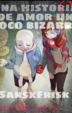 Una Historia De Amor Un Poco Bizarra  (Sans X Frisk) by Janne_The_Killer