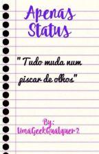 Apenas Status by UmaGeekQualquer2
