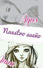 Nuestro Sueño (Anna Y Agus) by MartuMalu
