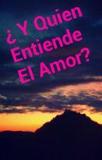 ¿Y Quien Entiende El Amor? by xarlostv