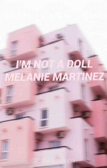 I'm not a Doll - Melanie Martinez
