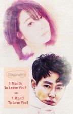 1 Month to Leave You? or 1 Month to Love You? (EDITING) by Diagonalei