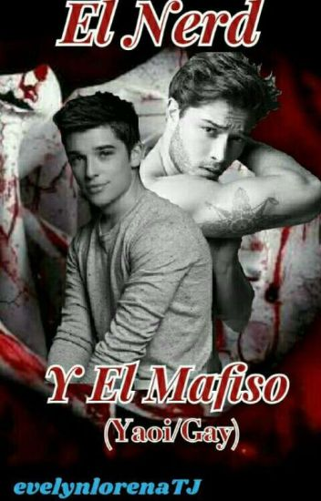 El Nerd Y El Mafioso (Yaoi/Gay)