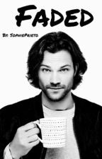 Faded (A Sam Winchester love story) by SophiePrieto