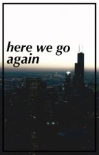 here we go again / d.h [sequel to mcg] by t0riee