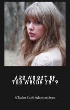 Are We Out Of The Woods Yet?(A Taylor Swift Adoption Story) by llamaswift13