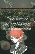 """Une Histoire pour Nathanaël"" by BlackSonido"