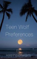 Teen wolf prefrences  by keepingupfangirls