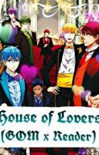 House of Lovers (GOM X reader) by Tiateeny15