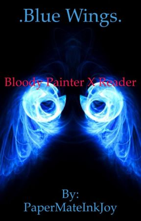 Bloody painter x reader   by PaperMateInkJoy