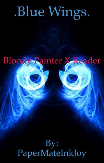 Bloody painter x reader