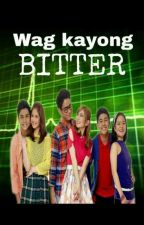 wag kayong BITTER by itsmemissH024