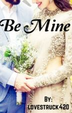 Be Mine by lovestruck420