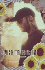 Ryan Sitkowski || Type Of Boyfriend ™|| by bandbtxch