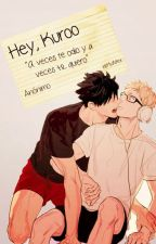 Hey, Kuroo 》kurotsukki by changbincutie