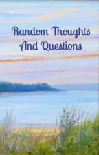 Random Thoughts and Questions by thebluestoryteller