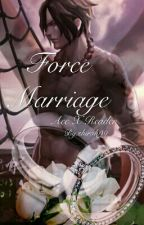 One Piece Ace X Reader: Force Marriage by shirah99