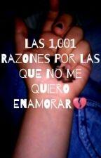 Las 1,001 Razones Por Las Que No Me Quiero Enamorar by karito_07