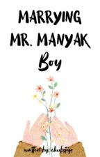 Marrying Mr. Manyak Boy by kabitnijongdae