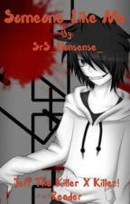 Someone Like Me || Jeff the killer x Killer! Reader            by SrS_Nonsense_