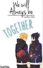 We Will Always Be Together (SasuNaru Fanfic) (ON HOLD) by SasukeUchiha_