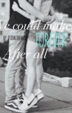 We Could Make Forever After All (ON HOLD FOR A LIL BIT) by xfuturexheartsx