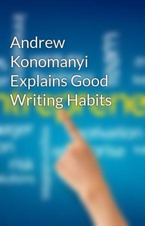 Andrew Konomanyi Explains Good Writing Habits by andrewkonomanyi