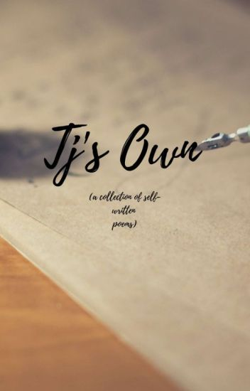 Tj's Own (A Collection Of Self-written Poems)
