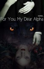 For You, My Dear Alpha by Seraphira_