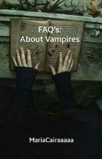 FAQ's:About Vampires by pigwidgeon_cb