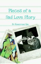 Pieces of a Sad Love Story [2DOC] by Rhinestone-Girl