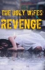 The Ugly Wifes Revenge by Girlivingindreamland