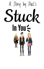 Stuck in You by diaz027_