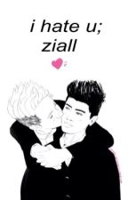 i hate u; ziall ✔️ by favniallx